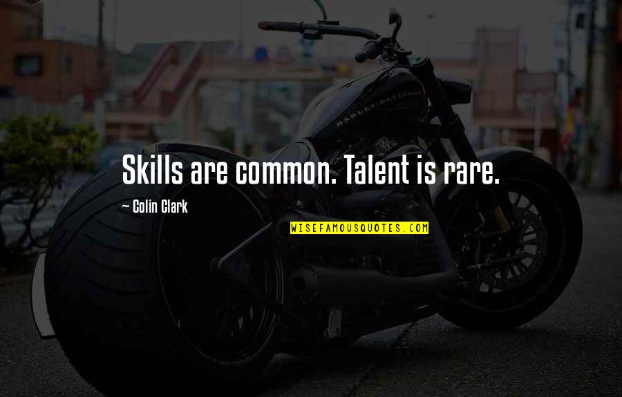 Pleasant Journey Quotes By Colin Clark: Skills are common. Talent is rare.