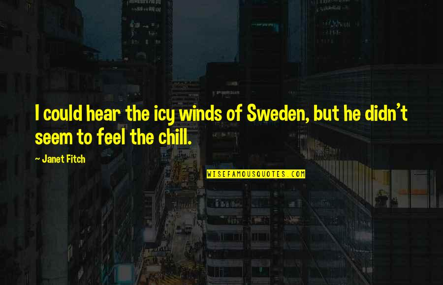 Pleasant Journey Quotes By Janet Fitch: I could hear the icy winds of Sweden,