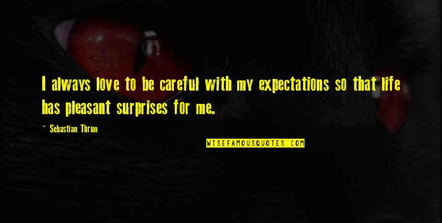 Pleasant Surprises In Life Quotes By Sebastian Thrun: I always love to be careful with my