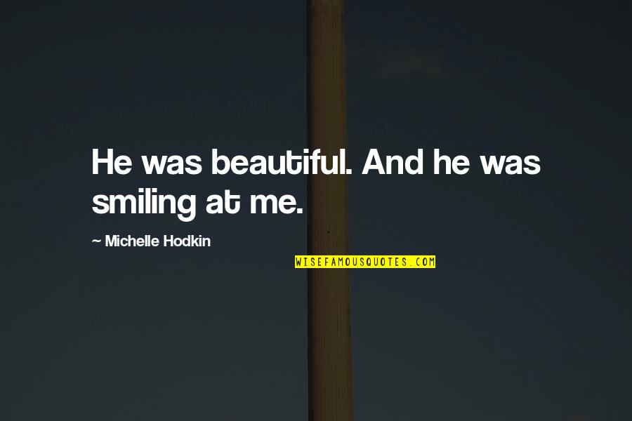 Please Come Back I Need You Quotes By Michelle Hodkin: He was beautiful. And he was smiling at