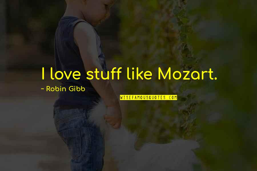 Please Come Back I Need You Quotes By Robin Gibb: I love stuff like Mozart.