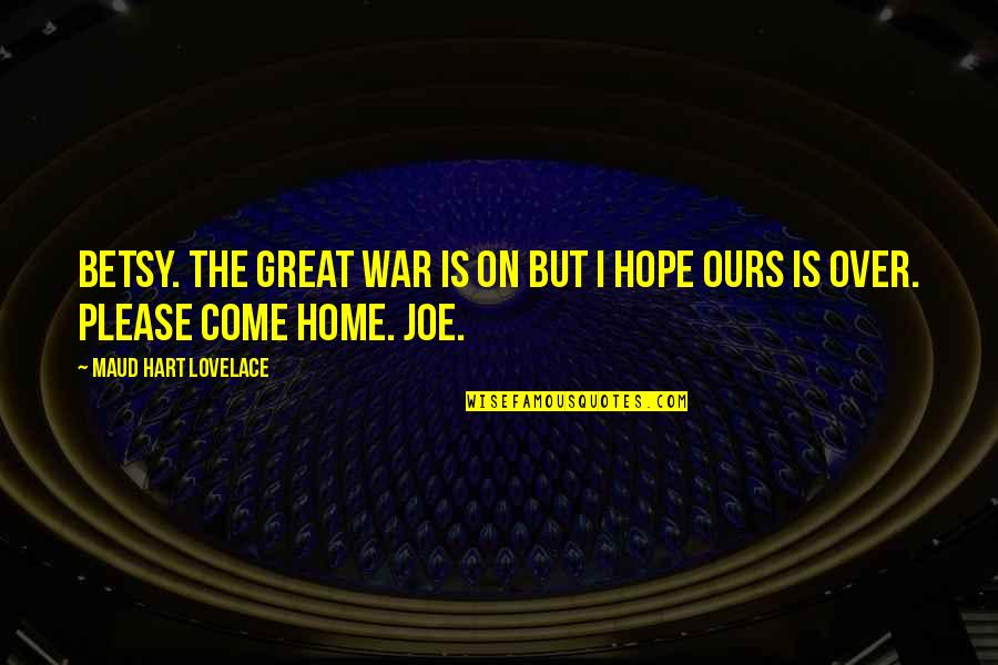 Please Come Home Quotes By Maud Hart Lovelace: Betsy. The great war is on but I