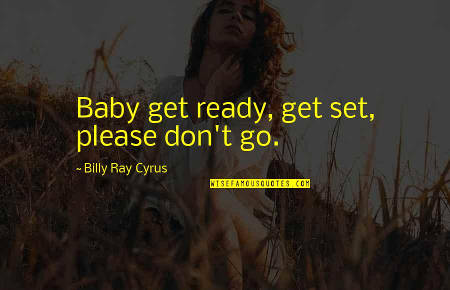 Please Don't Go Quotes By Billy Ray Cyrus: Baby get ready, get set, please don't go.
