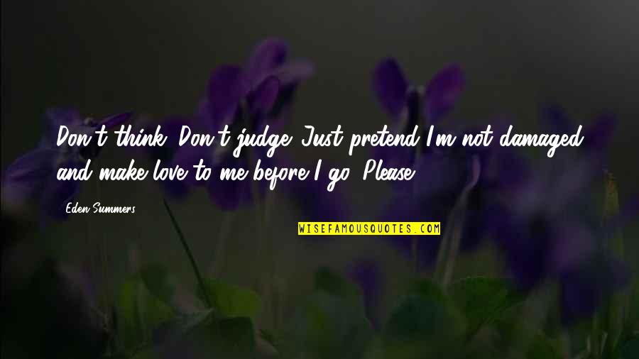 Please Don't Go Quotes By Eden Summers: Don't think. Don't judge. Just pretend I'm not