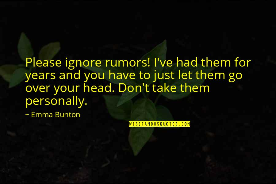 Please Don't Go Quotes By Emma Bunton: Please ignore rumors! I've had them for years