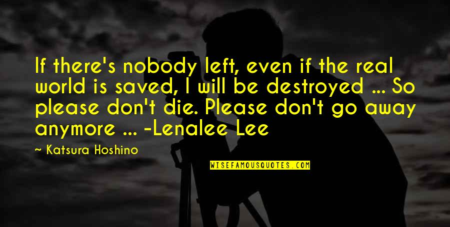 Please Don't Go Quotes By Katsura Hoshino: If there's nobody left, even if the real