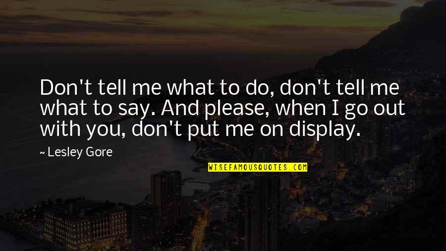 Please Don't Go Quotes By Lesley Gore: Don't tell me what to do, don't tell