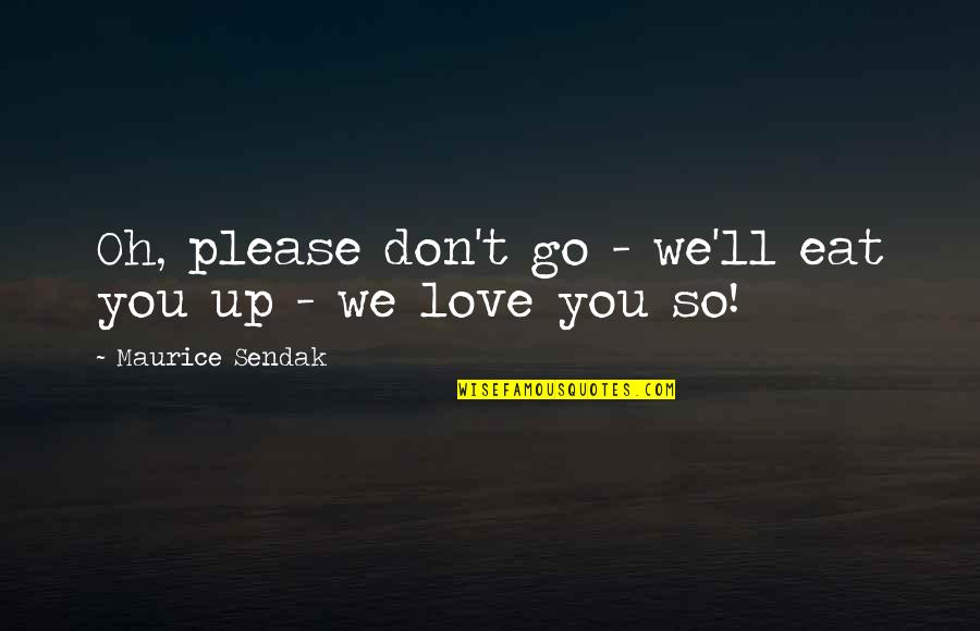 Please Don't Go Quotes By Maurice Sendak: Oh, please don't go - we'll eat you