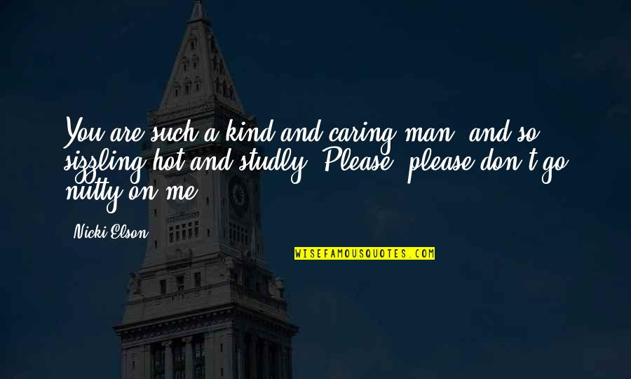 Please Don't Go Quotes By Nicki Elson: You are such a kind and caring man,