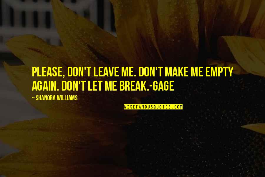 Please Don't Leave Me Again Quotes By Shanora Williams: Please, don't leave me. Don't make me empty