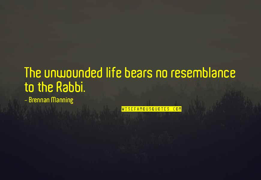 Please Forgive Me I Love You Quotes By Brennan Manning: The unwounded life bears no resemblance to the