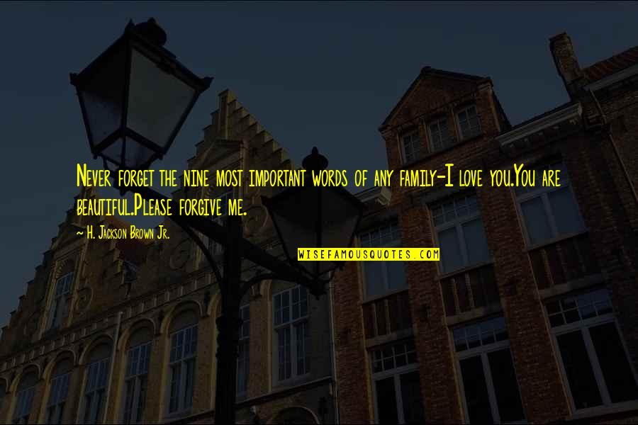 Please Forgive Me I Love You Quotes By H. Jackson Brown Jr.: Never forget the nine most important words of