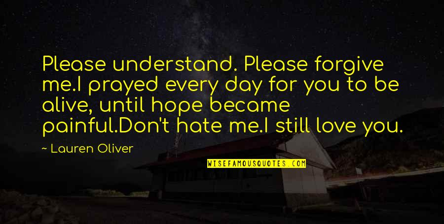 Please Forgive Me I Love You Quotes By Lauren Oliver: Please understand. Please forgive me.I prayed every day