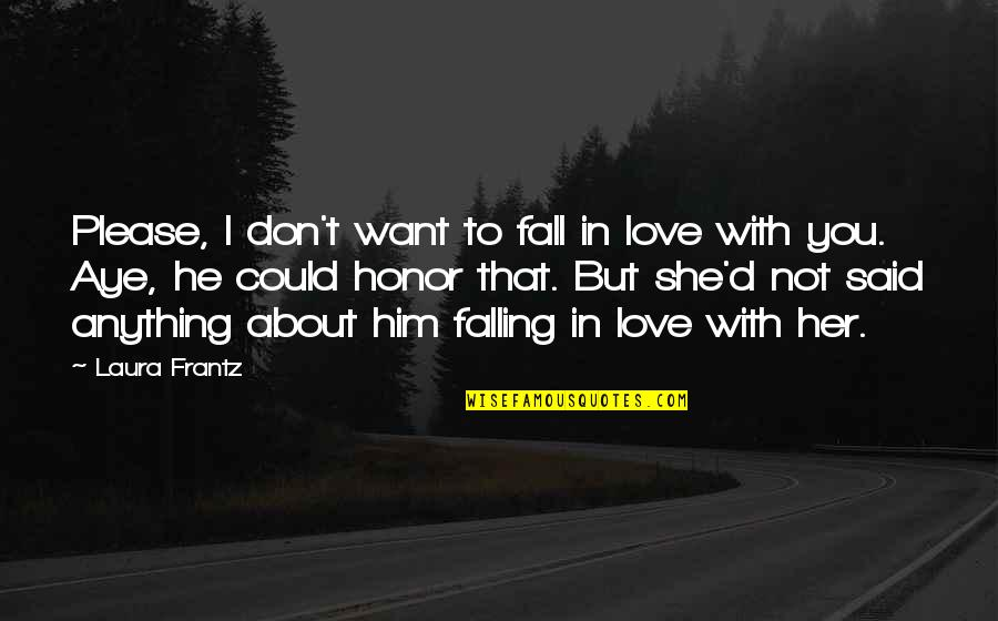 Please I Love You Quotes By Laura Frantz: Please, I don't want to fall in love