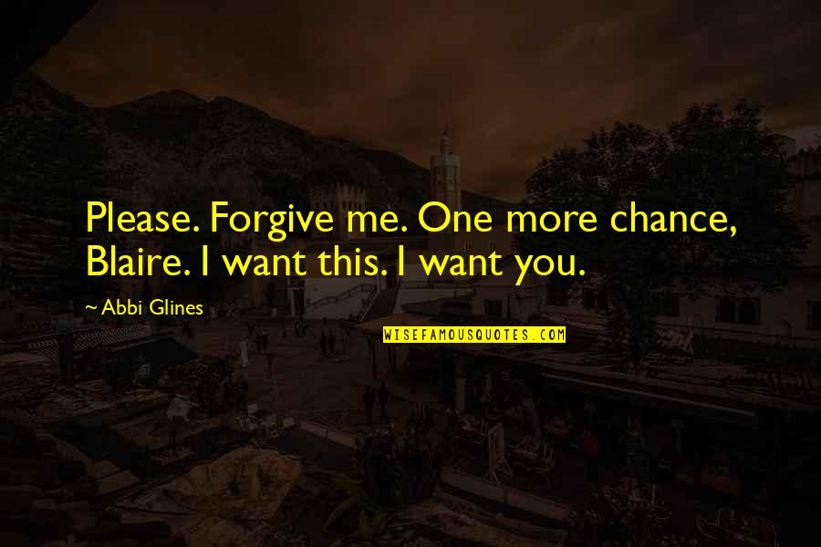 Please Just Love Me Quotes By Abbi Glines: Please. Forgive me. One more chance, Blaire. I