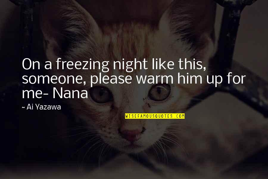 Please Just Love Me Quotes By Ai Yazawa: On a freezing night like this, someone, please