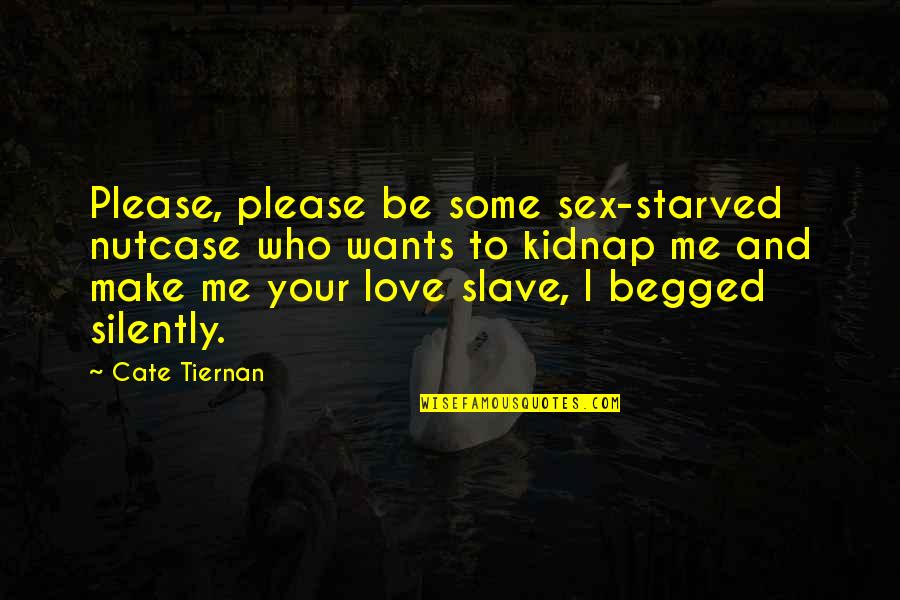 Please Just Love Me Quotes By Cate Tiernan: Please, please be some sex-starved nutcase who wants