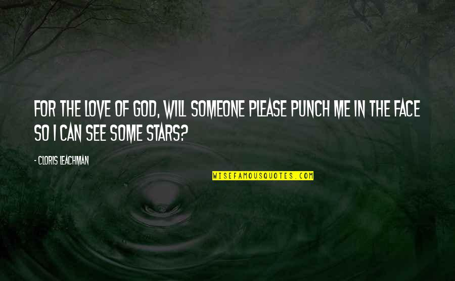 Please Just Love Me Quotes By Cloris Leachman: For the love of God, will someone please
