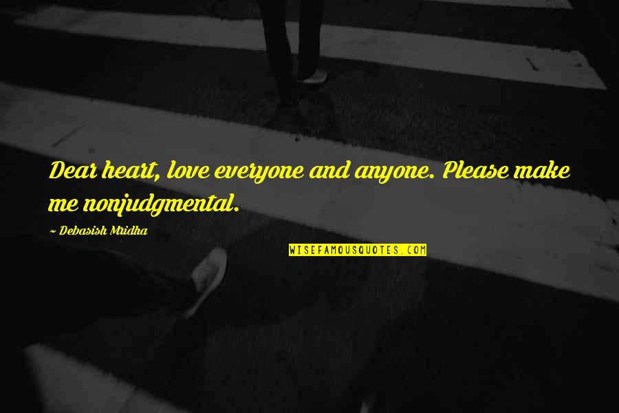 Please Just Love Me Quotes By Debasish Mridha: Dear heart, love everyone and anyone. Please make