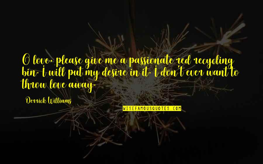 Please Just Love Me Quotes By Derrick Williams: O love, please give me a passionate red
