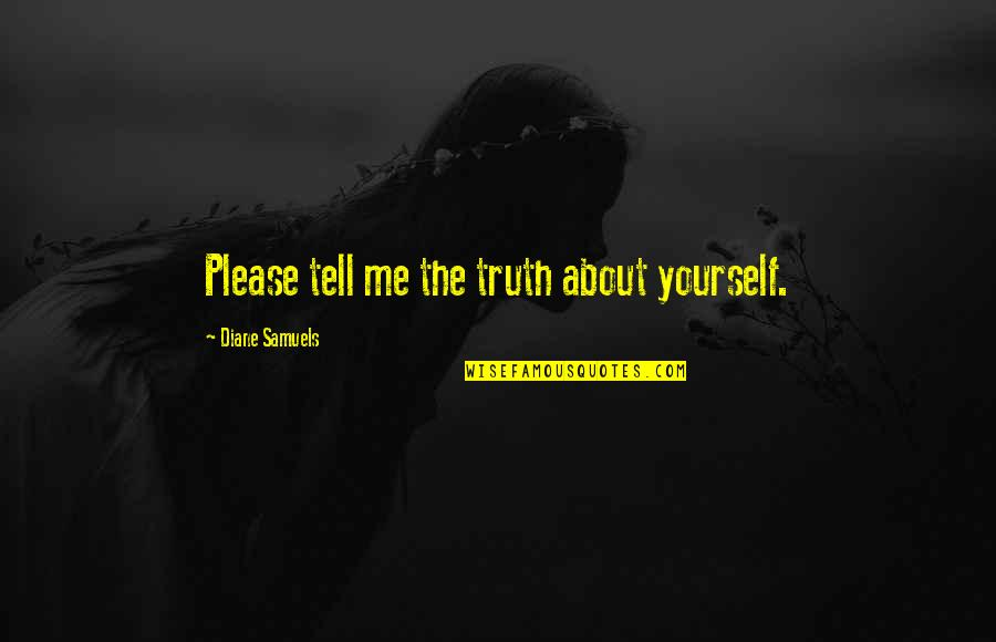Please Just Love Me Quotes By Diane Samuels: Please tell me the truth about yourself.