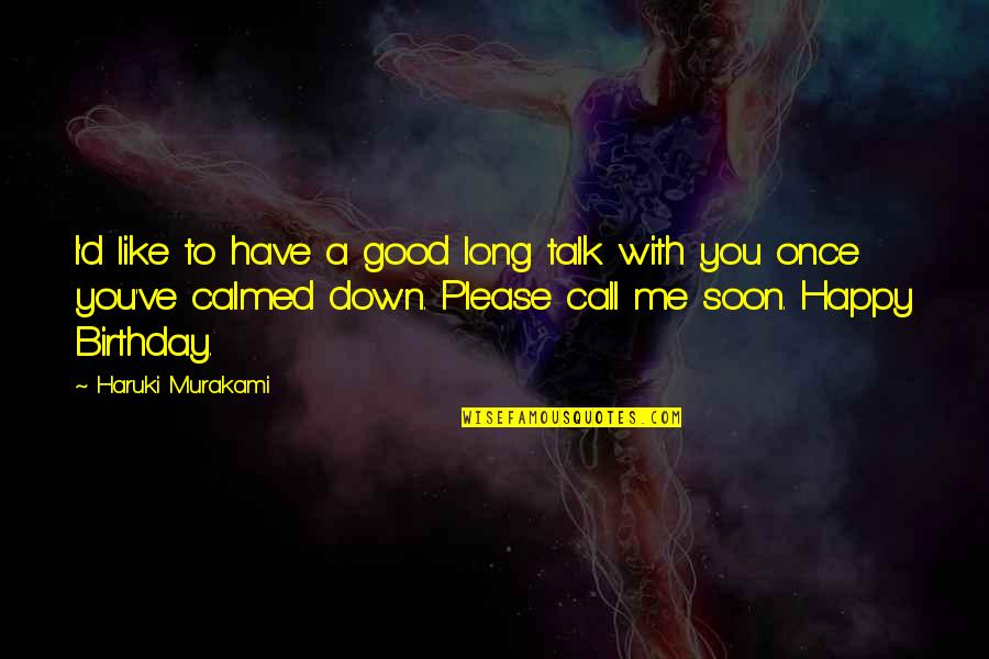Please Just Love Me Quotes By Haruki Murakami: I'd like to have a good long talk