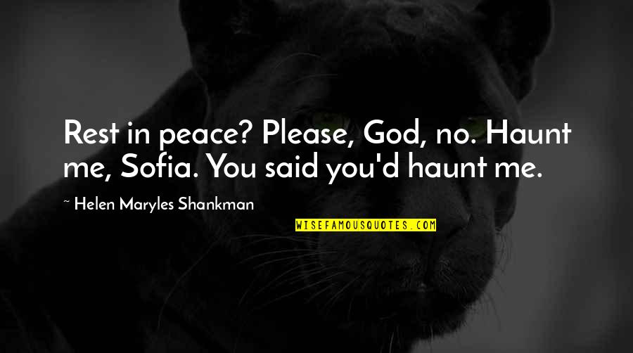 Please Just Love Me Quotes By Helen Maryles Shankman: Rest in peace? Please, God, no. Haunt me,