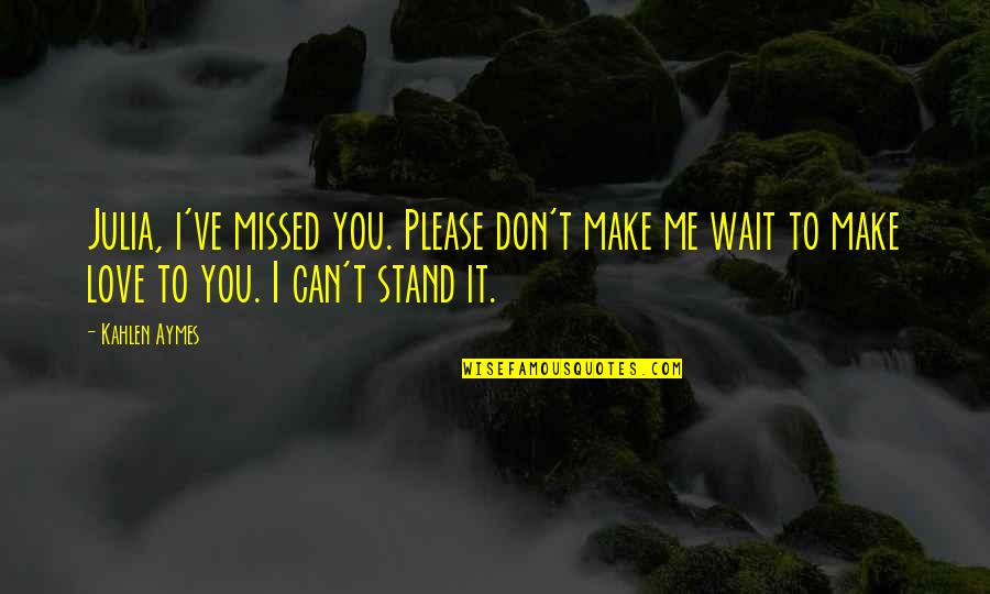 Please Just Love Me Quotes By Kahlen Aymes: Julia, i've missed you. Please don't make me