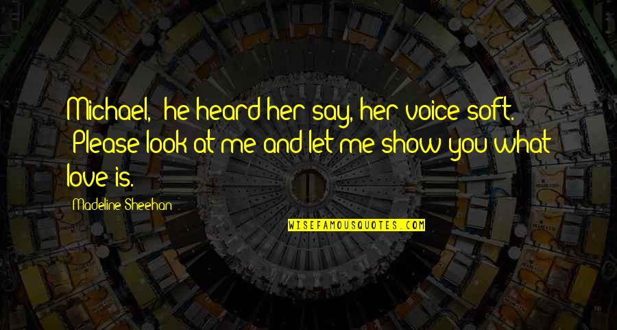"""Please Just Love Me Quotes By Madeline Sheehan: Michael,"""" he heard her say, her voice soft."""