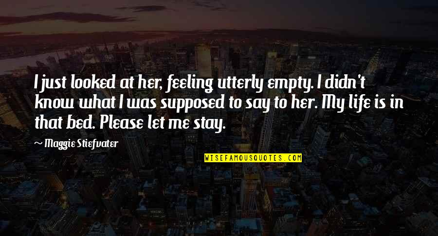 Please Just Love Me Quotes By Maggie Stiefvater: I just looked at her, feeling utterly empty.