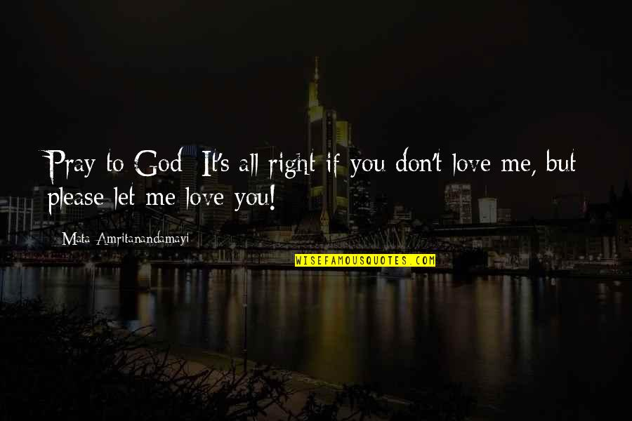 Please Just Love Me Quotes By Mata Amritanandamayi: Pray to God: It's all right if you