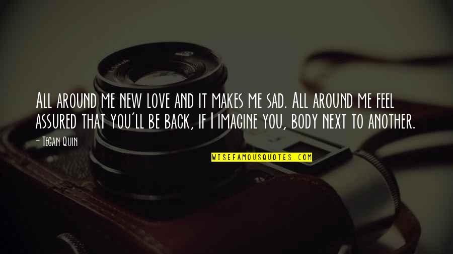 Please Just Love Me Quotes By Tegan Quin: All around me new love and it makes