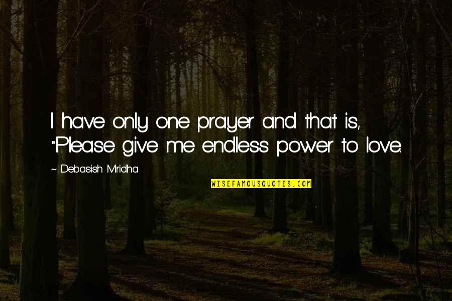 Please Love Me For Me Quotes By Debasish Mridha: I have only one prayer and that is,