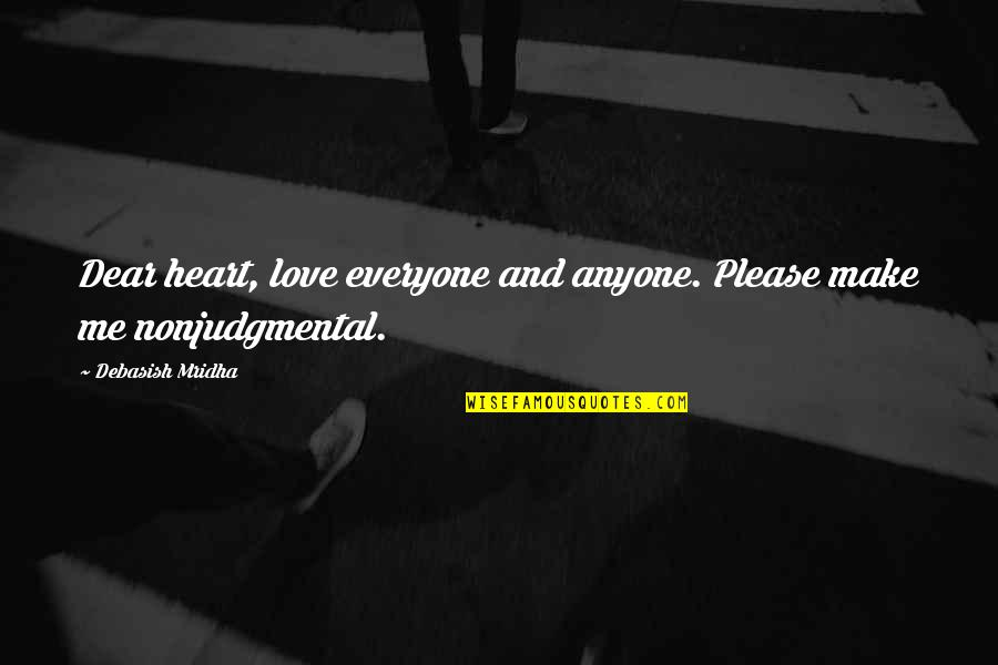 Please Love Me For Me Quotes By Debasish Mridha: Dear heart, love everyone and anyone. Please make