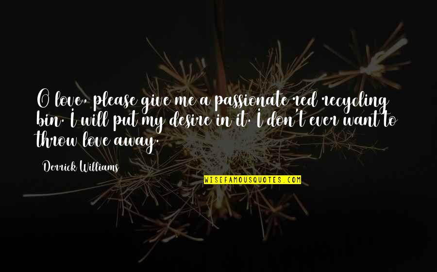 Please Love Me For Me Quotes By Derrick Williams: O love, please give me a passionate red