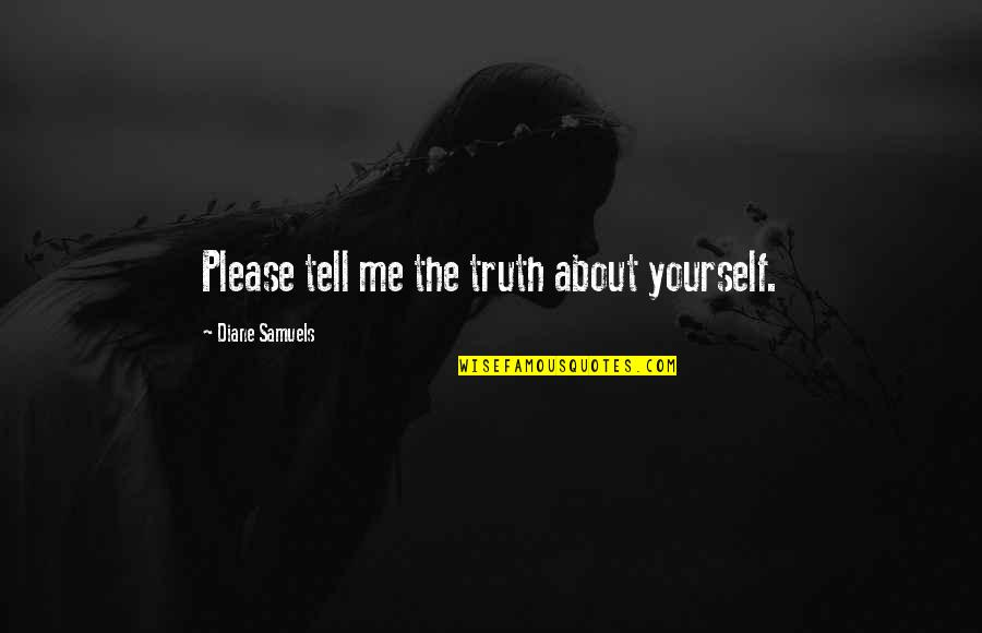 Please Love Me For Me Quotes By Diane Samuels: Please tell me the truth about yourself.