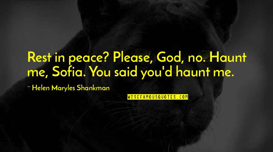 Please Love Me For Me Quotes By Helen Maryles Shankman: Rest in peace? Please, God, no. Haunt me,