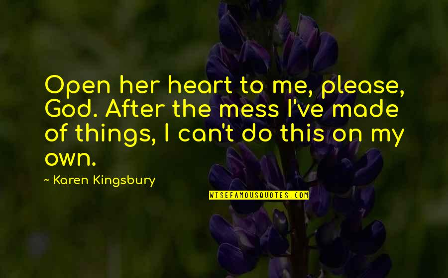 Please Love Me For Me Quotes By Karen Kingsbury: Open her heart to me, please, God. After