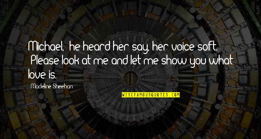 """Please Love Me For Me Quotes By Madeline Sheehan: Michael,"""" he heard her say, her voice soft."""