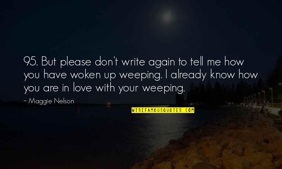 Please Love Me For Me Quotes By Maggie Nelson: 95. But please don't write again to tell