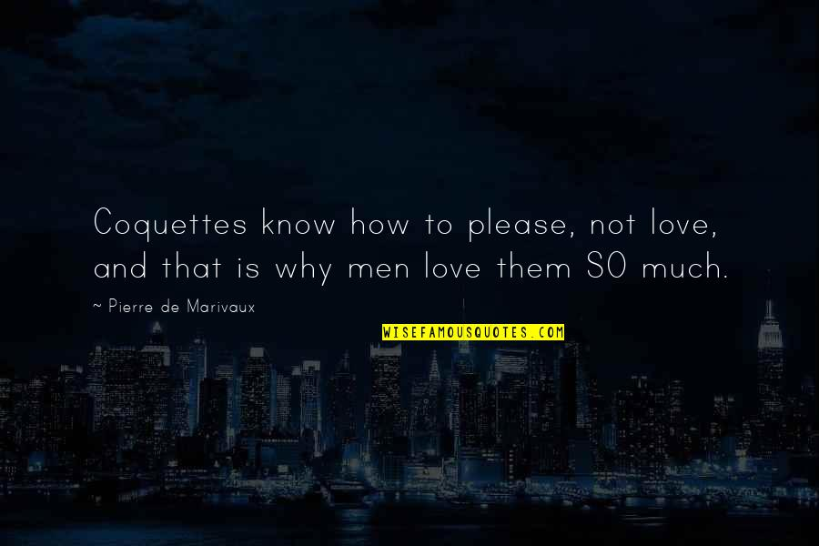 Please Love Me For Me Quotes By Pierre De Marivaux: Coquettes know how to please, not love, and