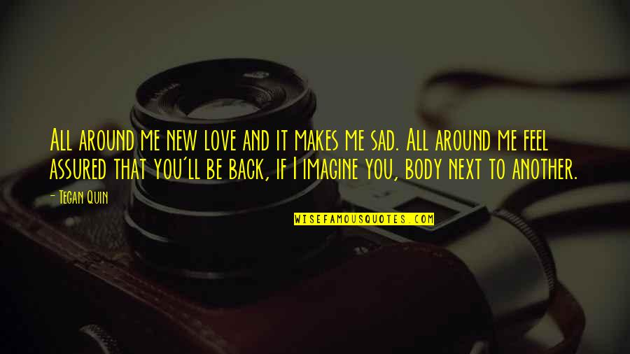 Please Love Me For Me Quotes By Tegan Quin: All around me new love and it makes