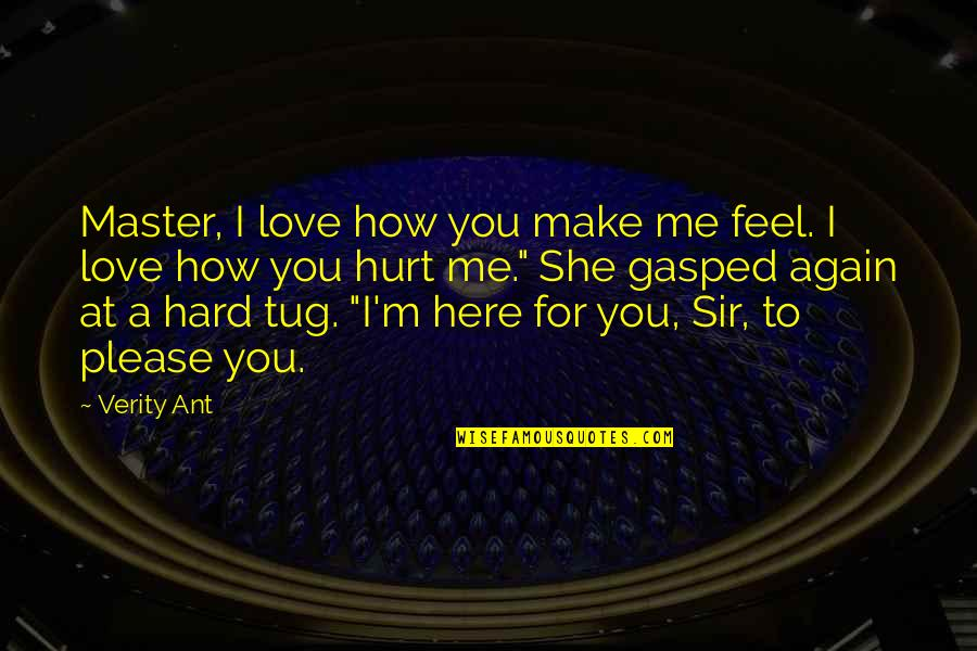 Please Love Me For Me Quotes By Verity Ant: Master, I love how you make me feel.