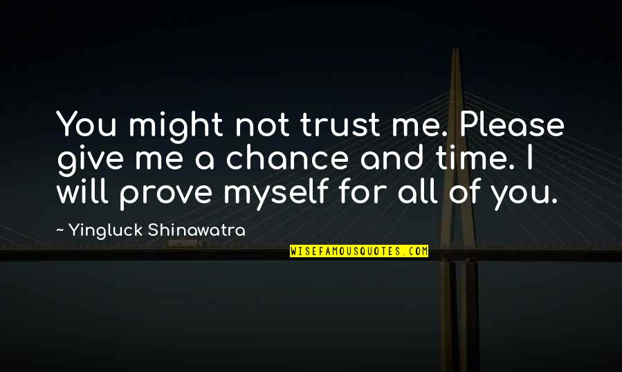 Please Trust Me Quotes By Yingluck Shinawatra: You might not trust me. Please give me