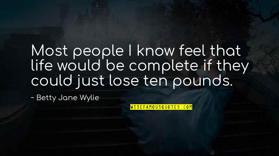 Please Try To Understand Me Quotes By Betty Jane Wylie: Most people I know feel that life would