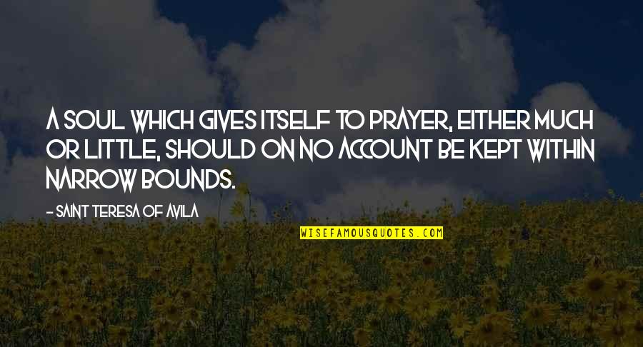 Please Try To Understand Me Quotes By Saint Teresa Of Avila: A soul which gives itself to prayer, either