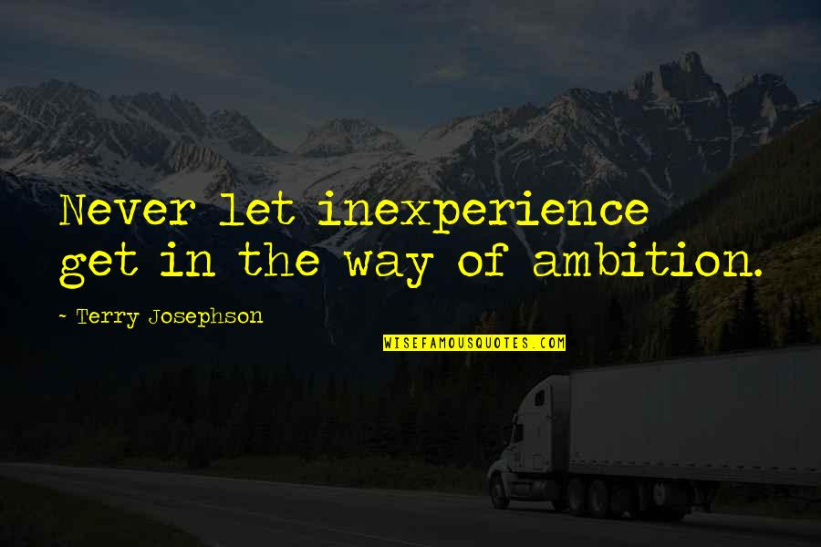 Please Try To Understand Me Quotes By Terry Josephson: Never let inexperience get in the way of