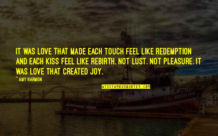 Pleasure And Joy Quotes By Amy Harmon: It was love that made each touch feel