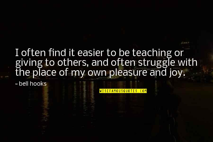 Pleasure And Joy Quotes By Bell Hooks: I often find it easier to be teaching