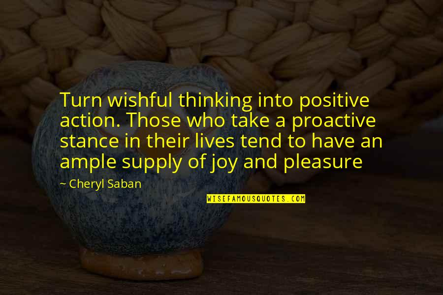 Pleasure And Joy Quotes By Cheryl Saban: Turn wishful thinking into positive action. Those who